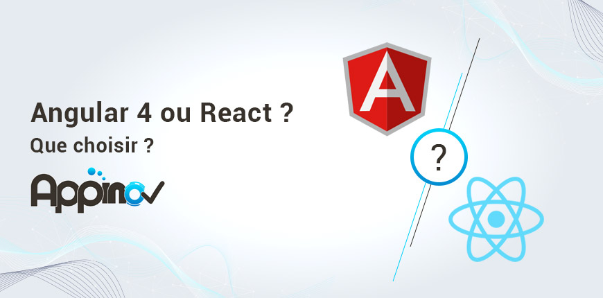 /Angular 4 ou React ? Que choisir ?